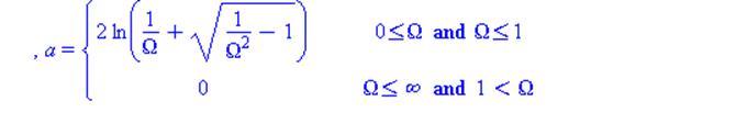 (Typesetting:-mprintslash)([a = PIECEWISE([2*ln(1/Omega+sqrt(1/Omega^2-1)), 0 <= omega and omega <= omega[c]], [0, omega <= infinity and omega[c] < omega]), a = PIECEWISE([2*ln(1/Omega+sqrt(1/Omega^2-...