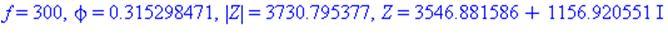 f = 300, phi = .315298471, abs(Z) = 3730.795377, Z = 3546.881586+1156.920551*I