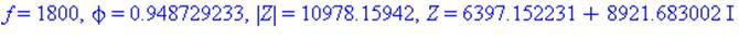 f = 1800, phi = .948729233, abs(Z) = 10978.15942, Z = 6397.152231+8921.683002*I