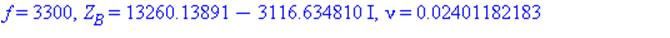f = 3300, Z[B] = 13260.13891-3116.634810*I, nu = 0.2401182183e-1+.1485924029*I, R[0] = 781.5083483, L[0] = 0.9141859081e-1, G[0] = -0.7799099907e-6, C[0] = 0.5316082700e-9