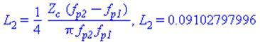 L[2] = 1/4*Z[c]*(f[p2]-f[p1])/(Pi*f[p2]*f[p1]), L[2] = 0.9102797996e-1