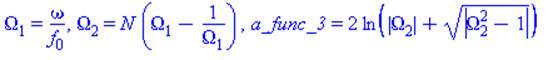 Omega[1] = omega/f[0], Omega[2] = N*(Omega[1]-1/Omega[1]), a_func_3 = 2*ln(abs(Omega[2])+sqrt(abs(Omega[2]^2-1)))
