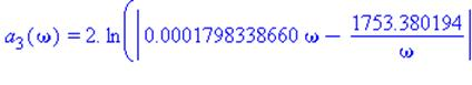 a[3](omega) = 2.*ln(abs(0.1798338660e-3*omega-1753.380194/omega)+abs((0.1798338660e-3*omega-1753.380194/omega)^2-1.)^(1/2))