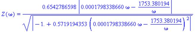 Z(omega) = .6542786598*abs(0.1798338660e-3*omega-1753.380194/omega)/abs(-1.+.5719194353*(0.1798338660e-3*omega-1753.380194/omega)^2)^(1/2)