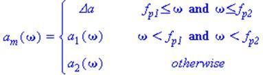 (Typesetting:-mprintslash)([a[m](omega) = PIECEWISE([Delta_a, f[p1] <= omega and omega <= f[p2]], [a[1](omega), omega < f[p1] and omega < f[p2]], [a[2](omega), otherwise])], [a[m](omega) = piecewise(f...