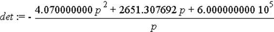 det := -(4.070000000*p^2+2651.307692*p+600000.0000)/p