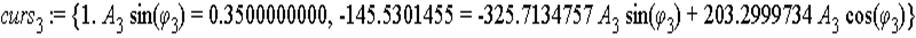 curs[3] := {1.*A[3]*sin(phi[3]) = .3500000000, -145.5301455 = -325.7134757*A[3]*sin(phi[3])+203.2999734*A[3]*cos(phi[3])}