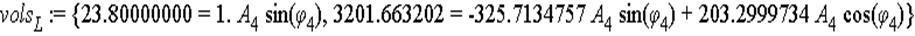vols[L] := {23.80000000 = 1.*A[4]*sin(phi[4]), 3201.663202 = -325.7134757*A[4]*sin(phi[4])+203.2999734*A[4]*cos(phi[4])}