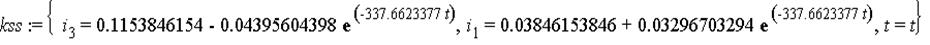 kss := {i[3] = .1153846154-0.4395604398e-1*exp(-337.6623377*t), i[1] = 0.3846153846e-1+0.3296703294e-1*exp(-337.6623377*t), t = t}