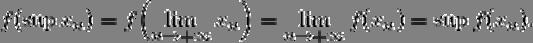 f(\sup x_n)= f\Bigl(\lim_{n\to+\infty}x_n\Bigr)= \lim_{n\to+\infty}f(x_n)= \sup f(x_n).